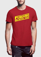 Load image into Gallery viewer, MAY THE FUNDING WITH YOU  T-shirt