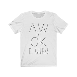 A.W. is OK I Guess Tee