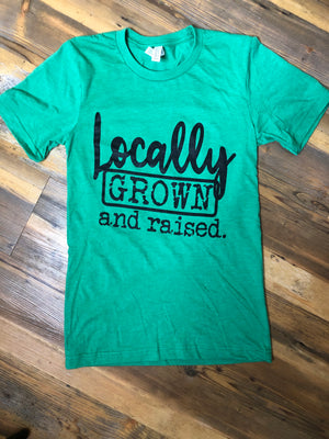 Locally Grown and Raised T-Shirt
