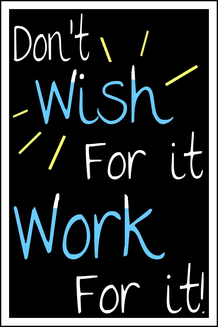 "Spitzy's Don't Wish for It Work for It Motivational Poster (12"" x 18"" Dimensions Include a White .5"" Border)"