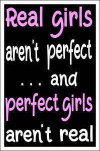 "Spitzy's Real Girls aren't Perfect and Perfect Girls aren't Real - Motivational Girly Poster (12"" x 18"" Dimensions Include a White .5"" Border)"
