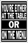 "Spitzy's You're Either at The Table or On The Menu Motivational Hustling Poster (12"" x 18"" Dimensions Include a White .5"" Border)"