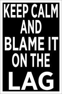 "Spitzy's Keep Calm and Blame It On The Lag 12"" x 18"" Poster - Funny Video Gaming Poster for Gamers"