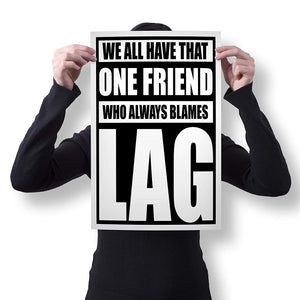 "Spitzy's We All Have That One Friend Who Always Blames Lag 12"" x 18"" Poster - Funny Video Gaming Poster for PC and Console Multiplayer Gamers"
