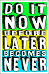"Spitzy's Do It Now Before Later Becomes Never Motivational Poster - Home Wall Art for Your Bedroom or Home Office - (12"" x 18"" Includes a .5"" White Border)"