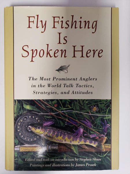 [Used / Like New] Fly Fishing Is Spoken Here: The Most Prominent Anglers in the World Talk Tactics, Strategies, and Attitudes - Hardcover