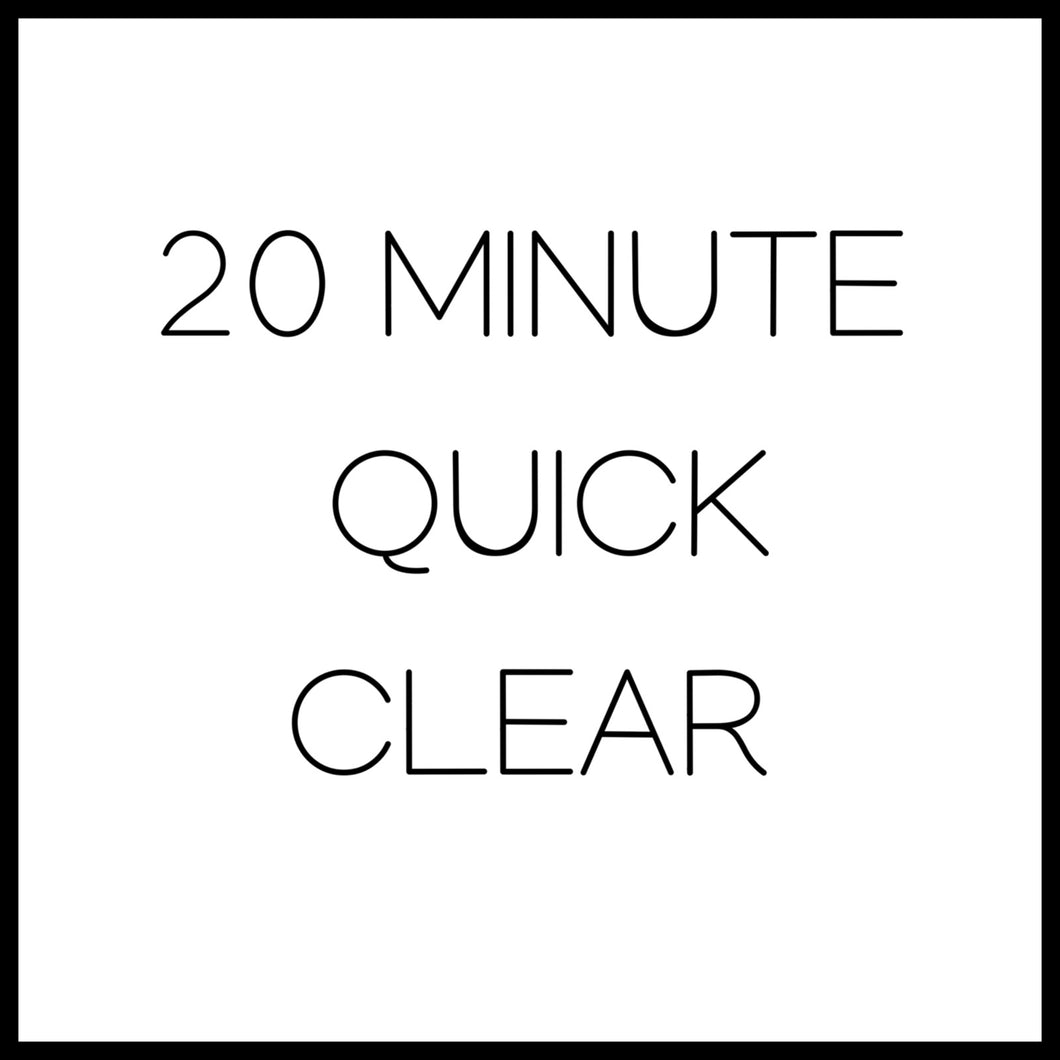 20 MINUTE QUICK CLEARING