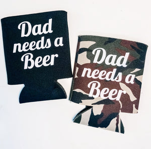 Dad Needs A Beer Koozie