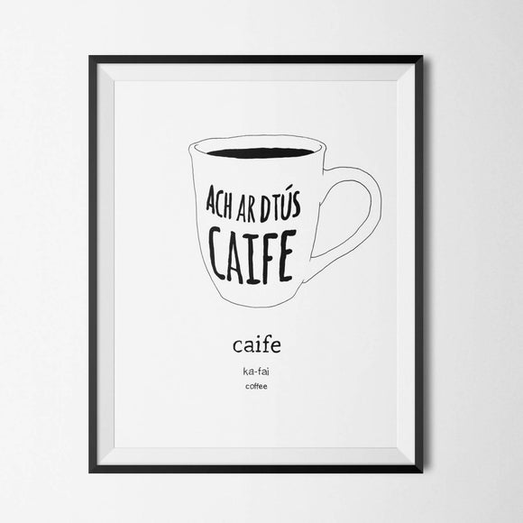 Ach ar dTús Caife - But First Coffee - Irish Print - The Biscuit Marketplace