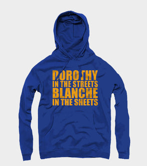 Dorothy in the Streets Blanche in the Sheets Hoodie