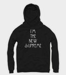 I'm The New Supreme Hoodie