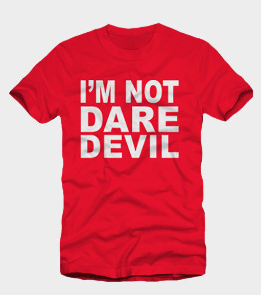 I'm Not Daredevil T-Shirt