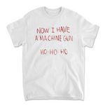 Now I Have a Machine Gun Shirt