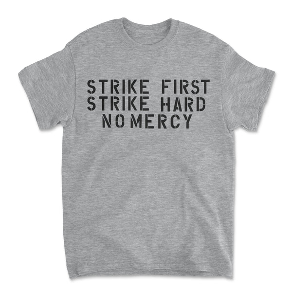 Strike First Strike Hard No Mercy Shirt