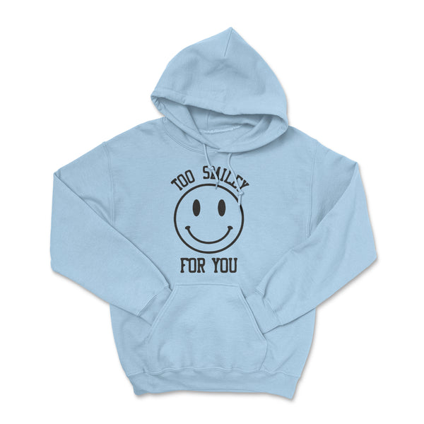 Too Smiley for You Hoodie