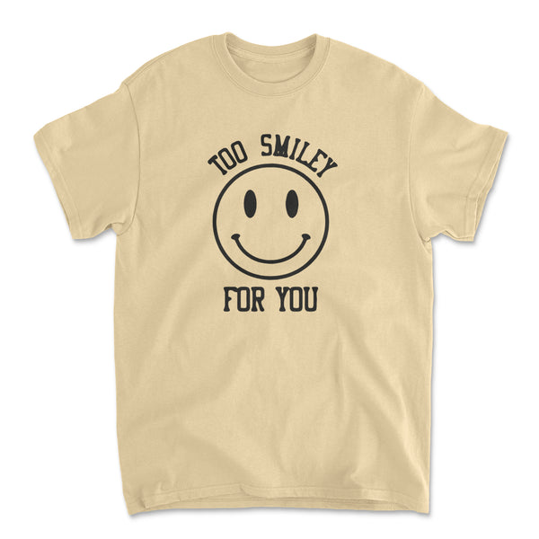 Too Smiley for You Shirt