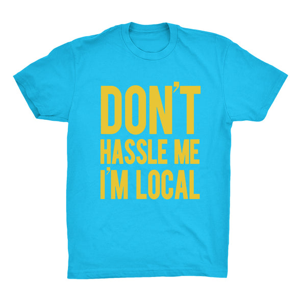 Don't Hassle Me I'm Local Shirt
