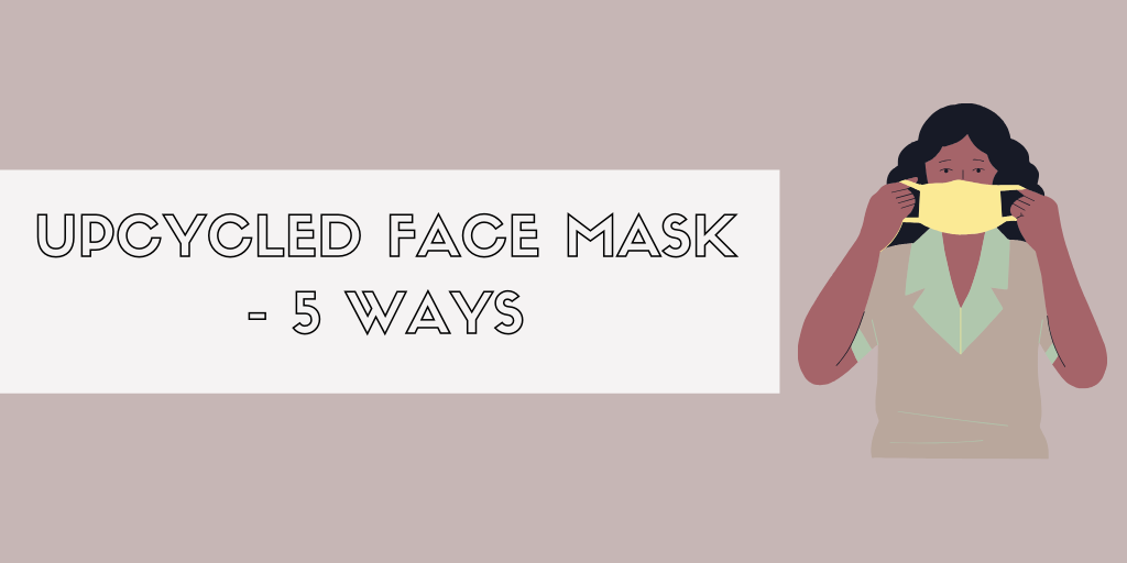 5 Upcycled Face Mask Tutorials that you can make at home
