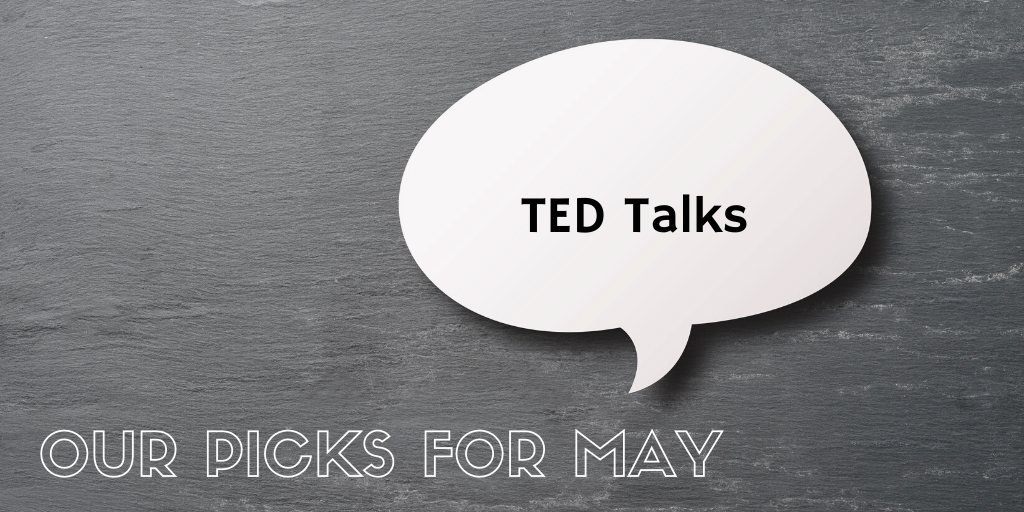Our picks for May - TED Talks