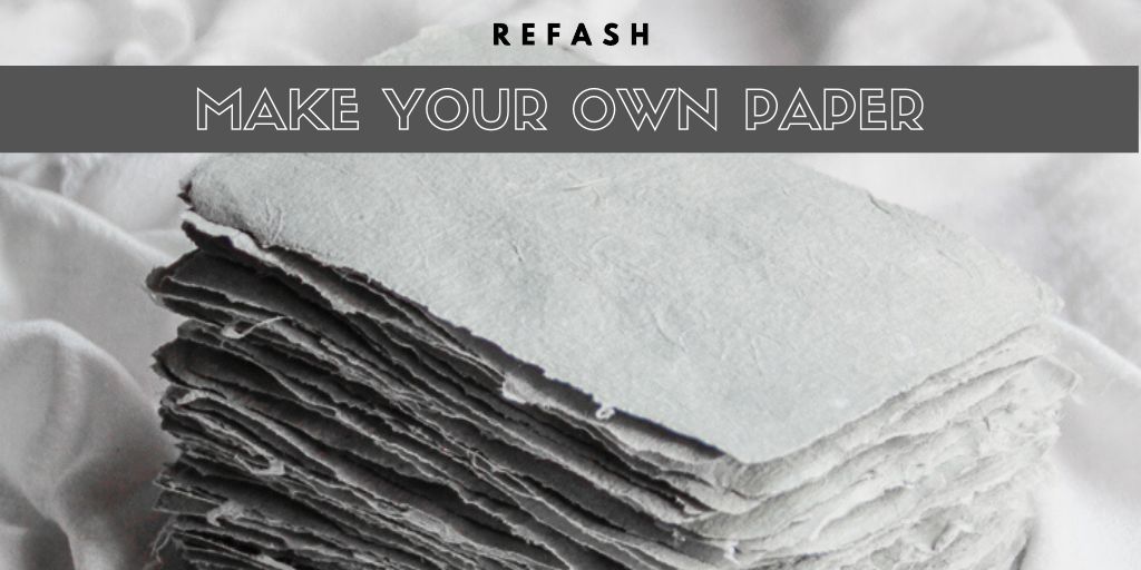 HANDMADE PAPER - REFASH your paper & fabric waste