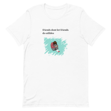 "Load image into Gallery viewer, ""Friends Dont Let Friends Do Edibles"" T-Shirt"