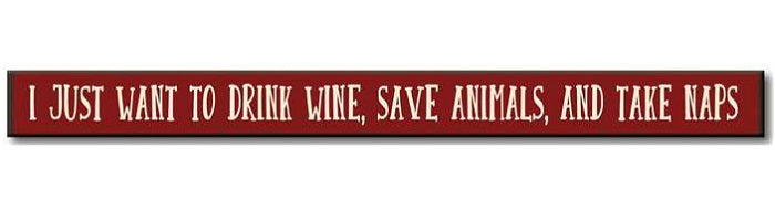 I Just Want To Drink Wine, Save Animals, And Take Naps (72391)