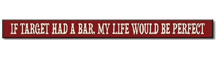 If Target Had A Bar, My Life Would Be Perfect (73793)
