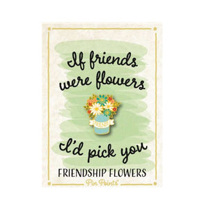 If friends were flowers I'd pick you (80055)