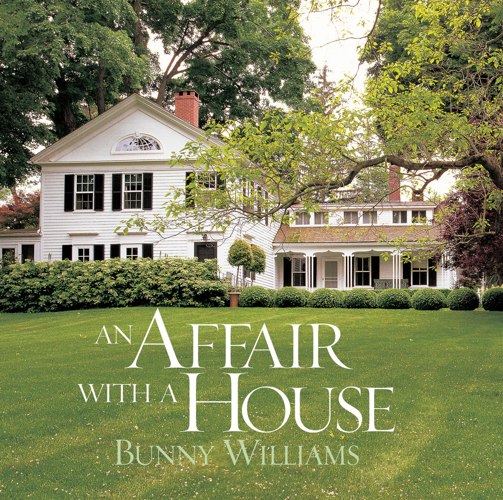 The Book; An Affair with A House by Bunny Williams