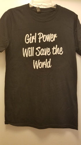 Girl Power Will Save the World TShirt!