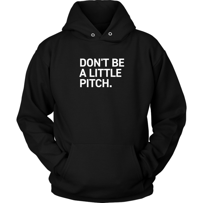 DON'T BE A LITTLE PITCH Hoodie