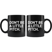 Load image into Gallery viewer, DON'T BE A LITTLE PITCH MUG