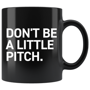 DON'T BE A LITTLE PITCH MUG