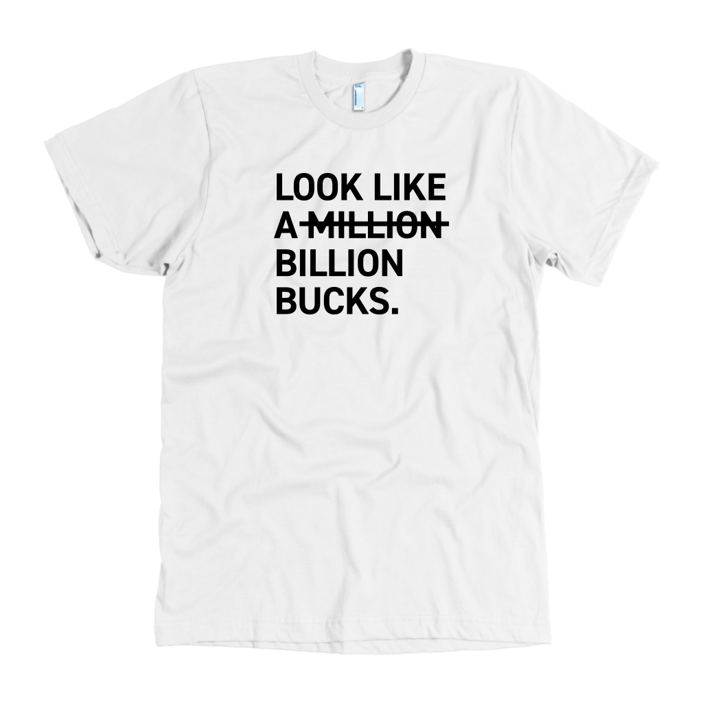 LOOK LIKE A M̶I̶L̶L̶I̶O̶N̶ BILLION BUCKS