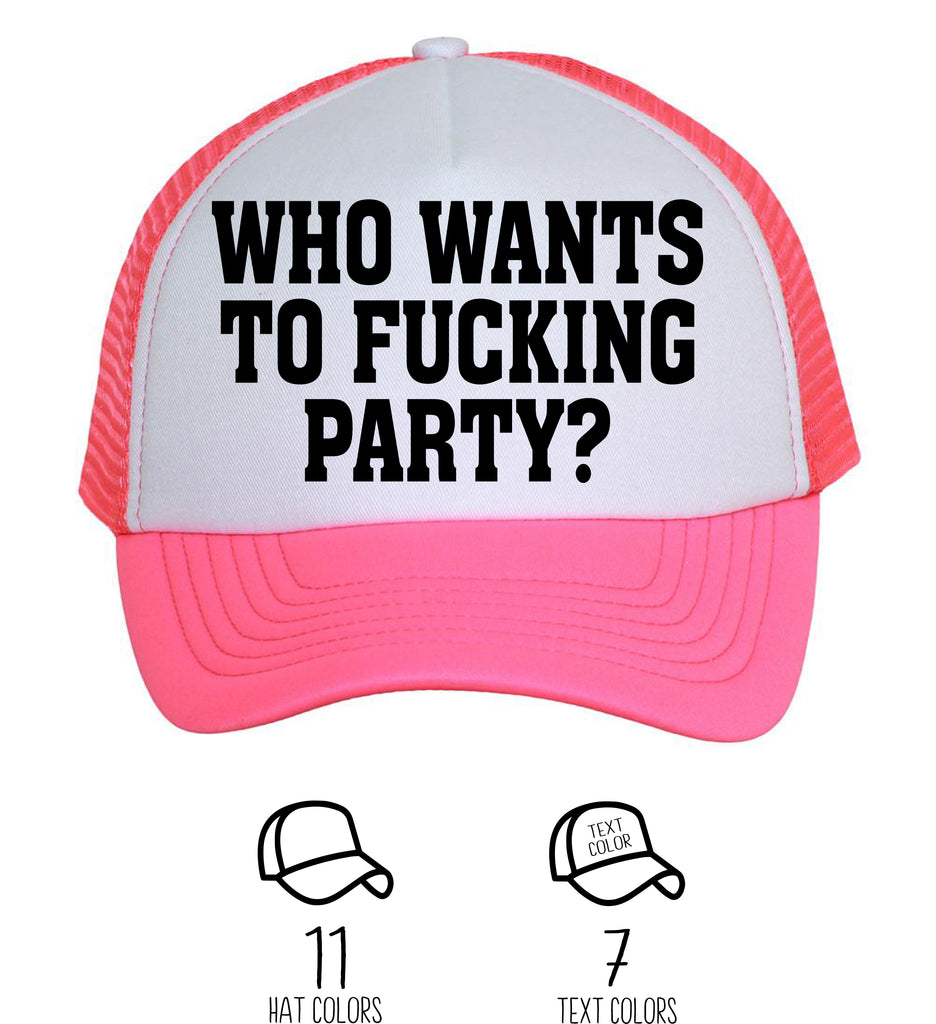 Who Wants to F*ing Party Funny Trucker Hat