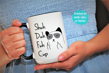 Load image into Gallery viewer, Funny coffee mug, Shuh Duh Fuh Cup,I do what I want FY-FK4