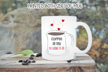 Load image into Gallery viewer, Valentines Coffee Mug,Coffee is my Valentine,coffee lovers gift,coffee addict mug,custom coffee mug,coffee mug,valentines mug,mugs VL-CF-001