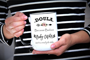 Doula mug,Doula because badass baby catcher isn't a real job title,Doula gift,Doula gift,Doula coffee mug,Midwife mug,Doula OC-DL-003