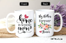 Load image into Gallery viewer, Home is where Mom is,Mom coffee mug,Mom Gift,Mothers Day Gift,Mom from daughter,Mom mug,Mom from son,Mothers Day Mug,gift for mom FM-MO-8