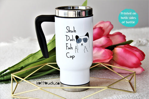 Shuh Duh Fuh Cup, Funny coffee mug,Shut the Fuh Cup,cussing mug,Travel Coffee Mug FY-FK-004