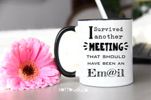 Load image into Gallery viewer, Survived A Meeting Mug Funny,I Survived Another Meeting that Should have been an Email Mug,Survived A meeting Mug,Funny Meeting mug OF-FY-1