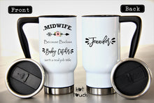 Load image into Gallery viewer, Funny Midwife mug,Midwife Travel Mug,Midwife because badass baby catcher isn't a real job tittle,Midwife Coffee Mug,Graduation mug OC-MW-7