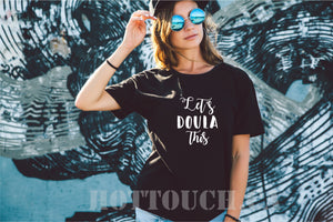 Doula shirt,Let's Doula this shirt,Birth Doula shirt,Funny Doula gift,Birth Worker Shirt,Gift for Doula,Doula graduation gift,Doula OC-DL-7
