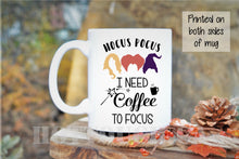 Load image into Gallery viewer, Hocus Pocus mug,Hocus Pocus I need coffee to focus,funny Halloween mug,Fall mug,Halloween,Funny coffee mug,Witch mug,Halloween movie HW-5