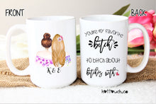 Load image into Gallery viewer, Bestie gift,best bitch,Favorite bitch,You're my favorite bitch to bitch about bitches with,funny bestie mug,best friend mug,bff gift FR-BF-5