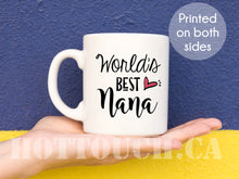 Load image into Gallery viewer, Nana Coffee Mug,Best Nana Ever,Worlds best Nana,Nana Tea cup,Gift for Nana,Gift for Grandma,Grandmother mug,Worlds best grandma FM-GM-007