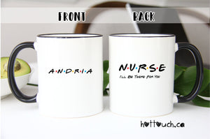 Funny Nurse mug,Friends TV show Nurse Mug,Funny Graduation Gift,New nurse mug,I'll be there for you,friend mug,Graduation nurse mug OC-NR-13