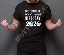 Load image into Gallery viewer, Quarantine birthday tshirt,quaratine tshirt,funny quaratine tshirt,happy quarantine oops I meant birthday 2020,2020 masks,2020 memes BD-2