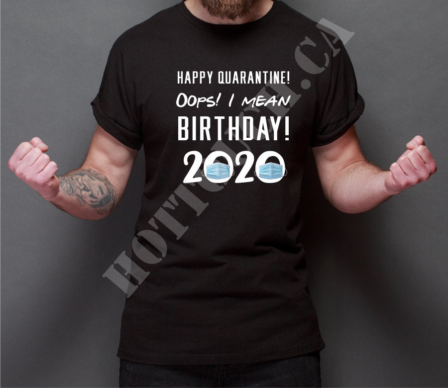 Quarantine birthday tshirt,quaratine tshirt,funny quaratine tshirt,happy quarantine oops I meant birthday 2020,2020 masks,2020 memes BD-2