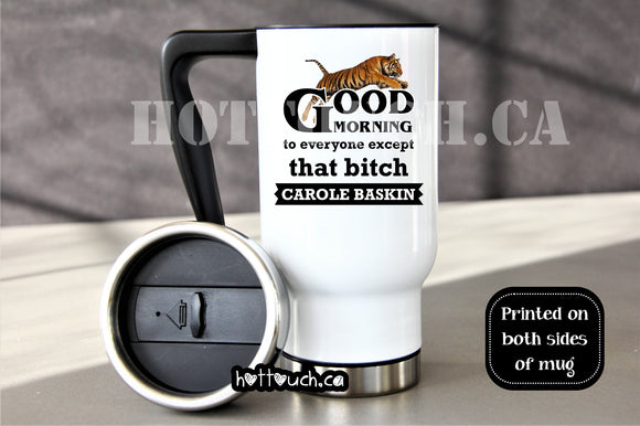 Carole Baskin mug,Carole fucking baskin,that bitch Carole Baskin,Good Morning everyone except that bitch,Joe Exotic,Big Cat Rescue TV-TK-11